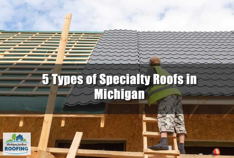 5 Types of Specialty Roofs in Michigan