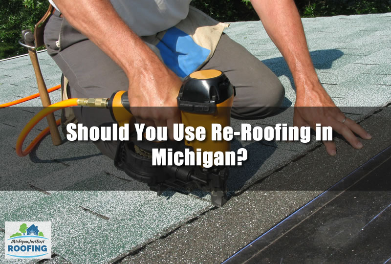 Should You Use Re-Roofing in Michigan