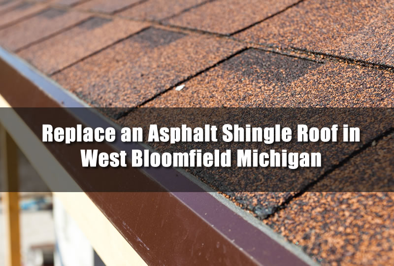 Replace an Asphalt Shingle Roof in West Bloomfield Michigan