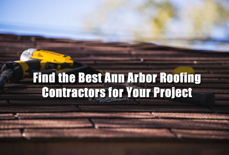 Find the Best Ann Arbor Roofing Contractors for Your Project