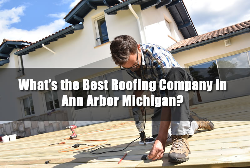 What's the Best Roofing Company in Ann Arbor Michigan?