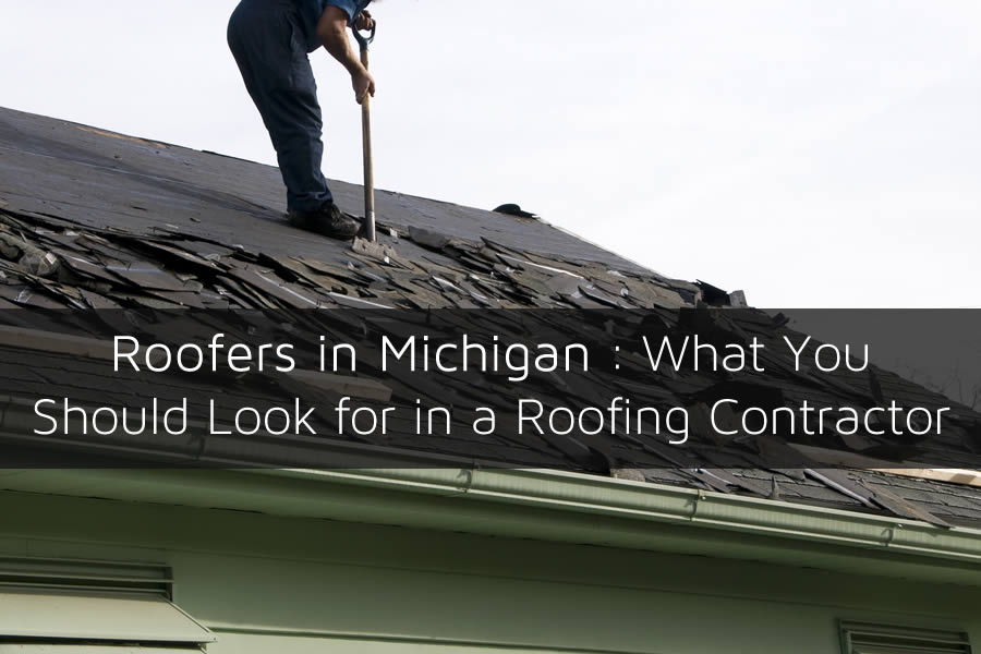 Roofers in Michigan : What You Should Look for in a Roofing Contractor