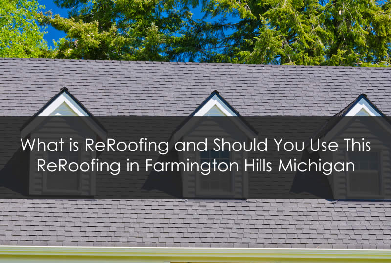 What is ReRoofing and Should You Use This ReRoofing in Farmington Hills Michigan