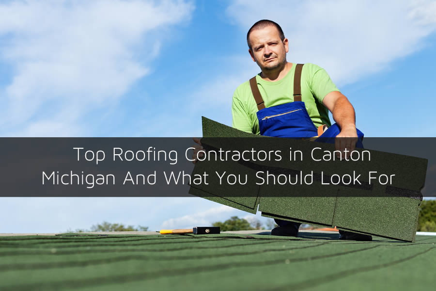 Top Roofing Contractors in Canton Michigan And What You Should Look For
