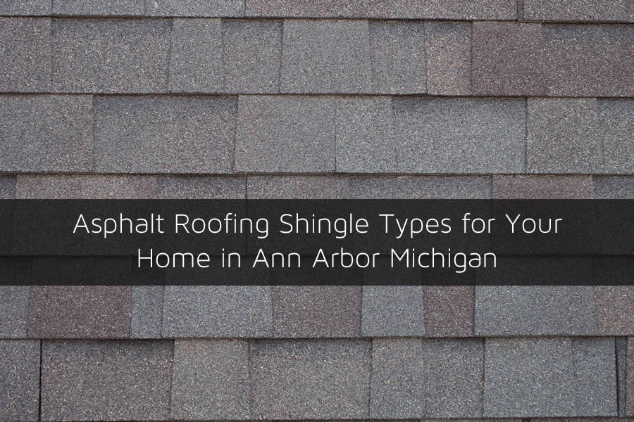 Asphalt roofing shingle types for your home in ann arbor for Types of shingles for roofing