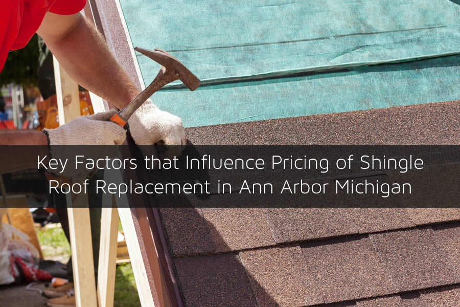 Key Factors that Influence Pricing of Shingle Roof Replacement in Ann Arbor Michigan