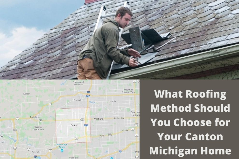 What Roofing Method Should You Choose for Your Canton Michigan Home