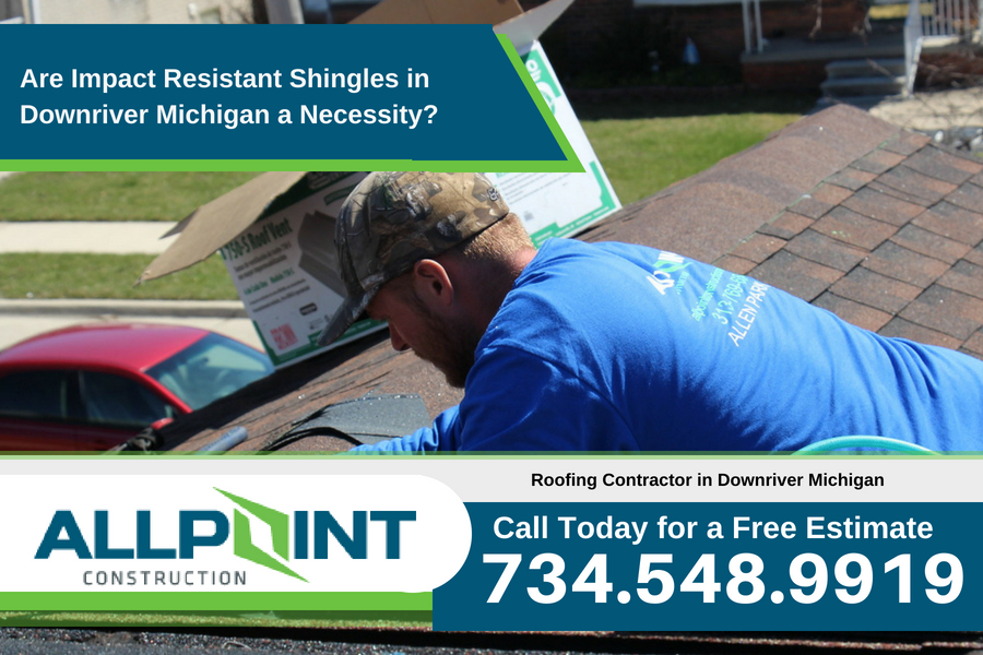 Are Impact Resistant Shingles in Downriver Michigan a Necessity?