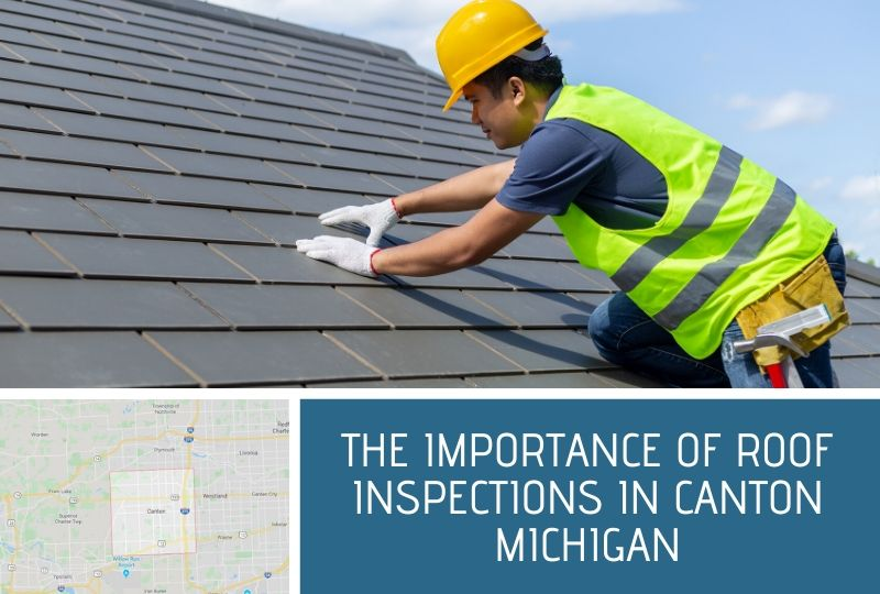 The Importance of Roof Inspections in Canton Michigan