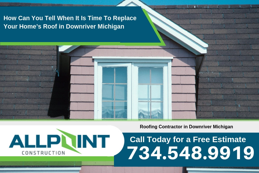 How Can You Tell When It Is Time To Replace Your Home's Roof in Downriver Michigan
