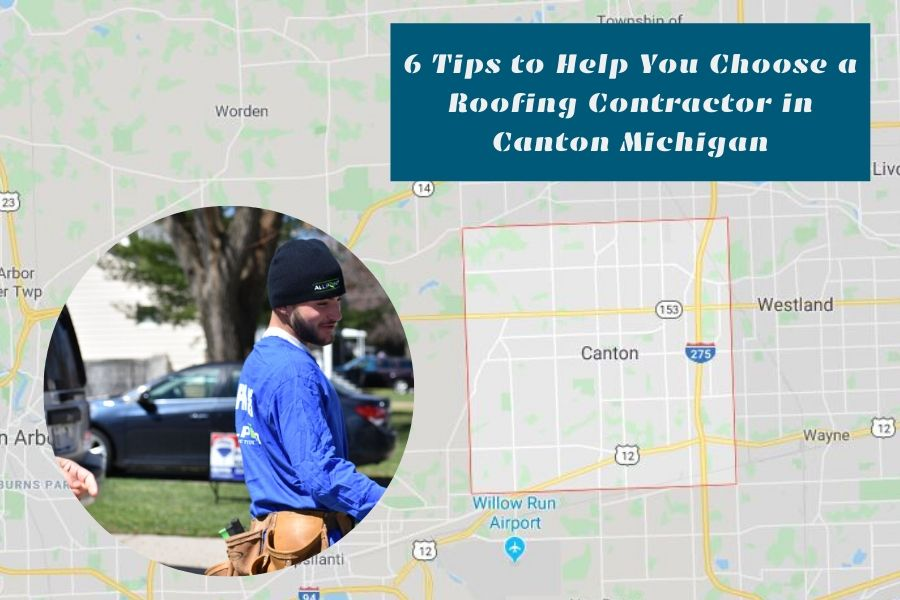 6 Tips to Help You Choose a Roofing Contractor in Canton Michigan