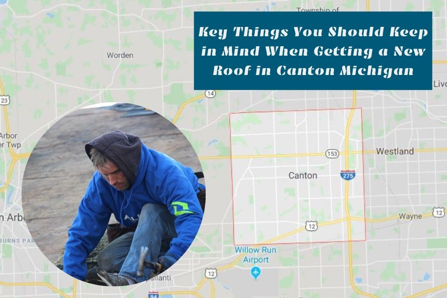 Key Things You Should Keep in Mind When Getting a New Roof in Canton Michigan