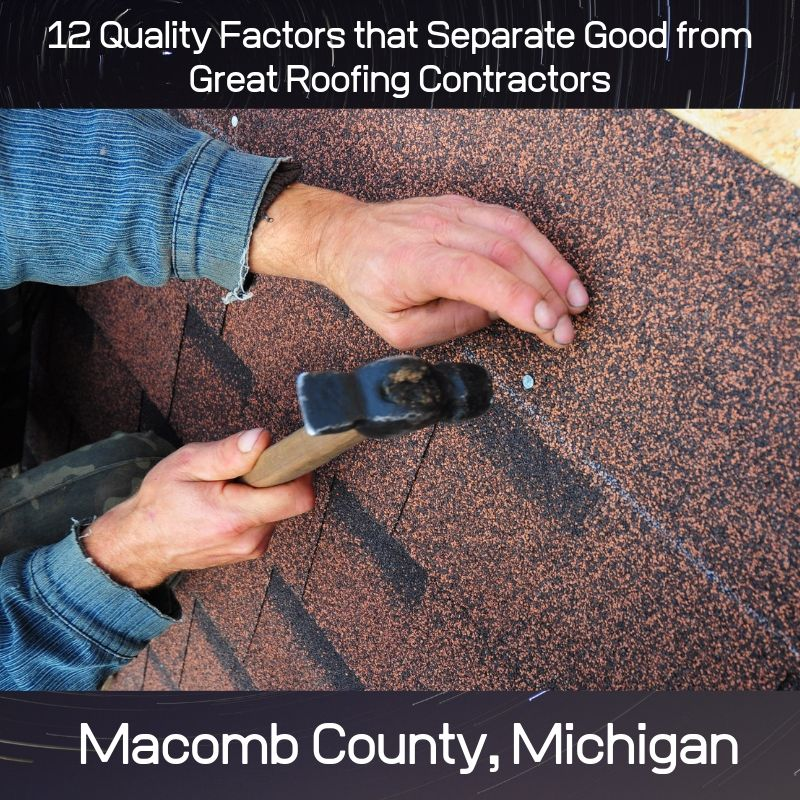 12 Quality Factors that Separate Good from Great Roofing Contractors in Macomb County Michigan