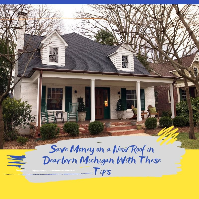 Save Money on a New Roof in Dearborn Michigan With These Tips