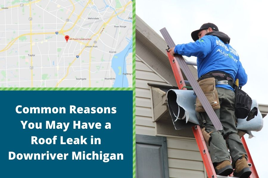 Common Reasons You May Have a Roof Leak in Downriver Michigan