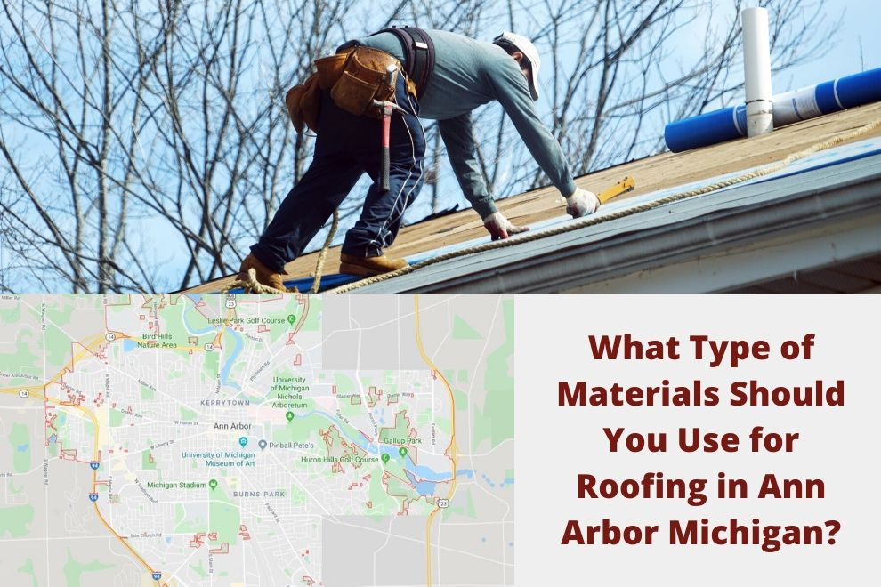 What Type of Materials Should You Use for Roofing in Ann Arbor Michigan?